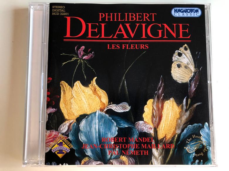 Philibert Delavigne - Les Fleurs / Robert Mandel, Jean-Christophe Maillard, Pal Nemeth / Hungaroton Classic Audio CD 2005 Stereo / HCD 32201