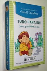 Jesus Wants All of Me by Phil A. Smouse / Portuguese Language Edition / Tudo Para Ele. Jesus Quer Tudo de Mim Em Portugues do Brasil (9781680430981)