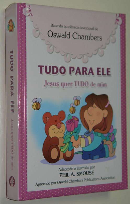 Jesus Wants All of Me by Phil A. Smouse / Portuguese Language Edition For Girls / Tudo Para Ele. Jesus Quer Tudo de Mim Em Portugues do Brasil (9781604859966)