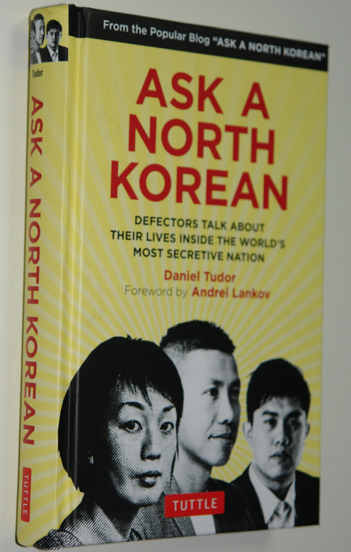 Ask A North Korean by Daniel Tudor / Defectors Talk About Their Lives Inside the World's Most Secretive Nation (9780804849333)