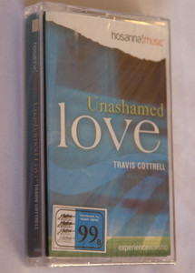 Unashamed Love by Travis Cottrell / Audio Cassette - Hosanna Music (000768266625)