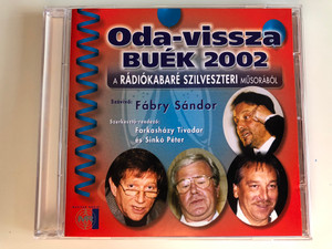 Oda-vissza, Buek 2002 / A Radiokabare Szilveszteri Musorabol / Szovivo: Fabry Sandor / Szerkeszto-rendezo: Farkashazy Tivadar es Sinko Peter / Magyar Radio Audio CD 2002 / 74321 928252