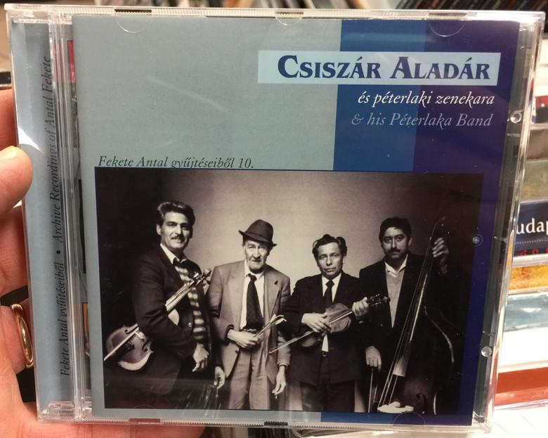 Csiszár Aladár es peterlaki zenekara = & his Peterlaka Band / Fekete Antal gyujteseibol 10. / Folk Europa Audio CD 2009 / 5999548112175