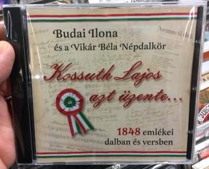 Budai Ilona es a Vikar Bela Nepdalkor / Kossuth Lajos azt uzente... / 1848 emlekei dalban es versben / Etnofon Hangstúdió Audio CD / 5999538425810