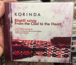 Korinda - Rogotol szivig - From the Clod to the Heart / Csango, szekely nepzene / Hungarian and Romanian folk music from Moldavia, Szekely land and Bucovina / Dialekton Nepzenei Kiado Audio CD 2019 / BS-CD31
