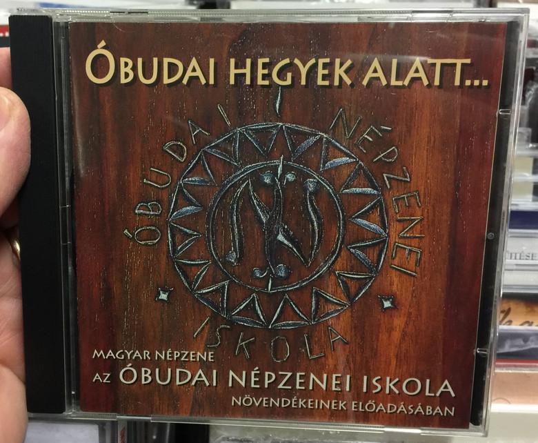 Óbudai hegyek alatt... / Magyar Nepzene az Óbudai Nepzenei Iskola / Novendekeinek Eloadasaban / Óbudai Nepzenei Iskola Audio CD 2005 / BS-CD 04