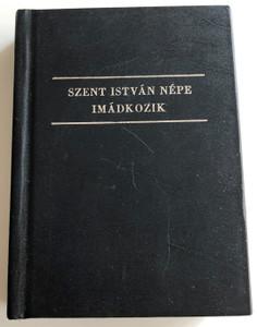Szent István népe imádkozik by Szabó Géza / Hungarian Catholic Prayer book / Agricola kiadó 1991 / Hardcover (SzentIstvánNépePrayerBook)