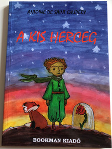 A Kis Herceg by Antoine de Saint Exupéry / Hungarian edition of Le petit Prince / Bookman kiadó 2017 Paperback / Translated by Rónay György (9786068485454)