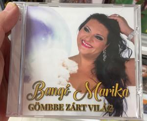 Bango Marika - Gombbe Zart Vilag / Trimedio Music Kft. 2016 / 9702291127466