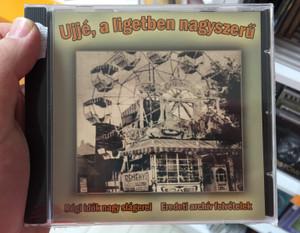 Ujje, a ligetben nagyszeru / Regi idok nagy slagerei / Eredeti archiv felvetelek / M. E. S. Muller Kft. Audio CD / MD 1625