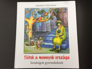Tiétek a mennyek országa by Zámbóné Tóth Emese / Imádságok gyermekeknek / Kálvin kiadó 2020 / Illustrated by Tóth Éva / Prayers for children in Hungarian (9789635580750)