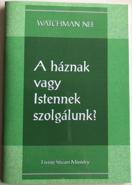 A háznak vagy Istennek szolgálunk? / Ministering to the House or to God? by Watchman Nee - Hungarian Language Edition (9780736399951)