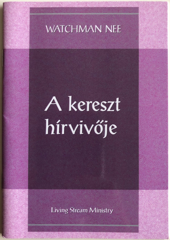 A kereszt hírvivője - The Messenger of the Cross by Watchman Nee / Hungarian Language Edition (9780736399913)