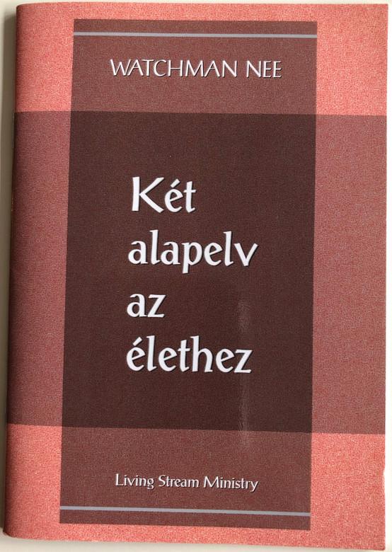 Két alapelv az élethez - Two Principles of Living by Watchman Nee / Hungarian Language Edition (9780736399968)