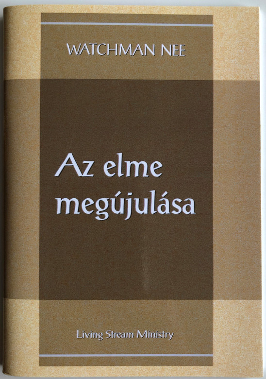 Az elme megújulása - The Renewing of the Mind by Watchman Nee / Hungarian Language Edition (9780736399944)