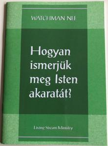 Hogyan ismerjük meg Isten akaratát? - How to Know God's Will by Watchman Nee / Hungarian Language Edition (9780736399876)
