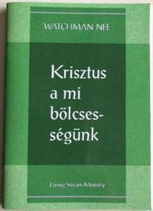 Krisztus a mi bölcsességünk - Christ Becoming Our Wisdom by Watchman Nee / Hungarian Language Edition (9780736399838)