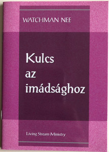 Kulcs az imádsághoz - The Key to Prayer by Watchman Nee / Hungarian Language Edition (9780736399845)