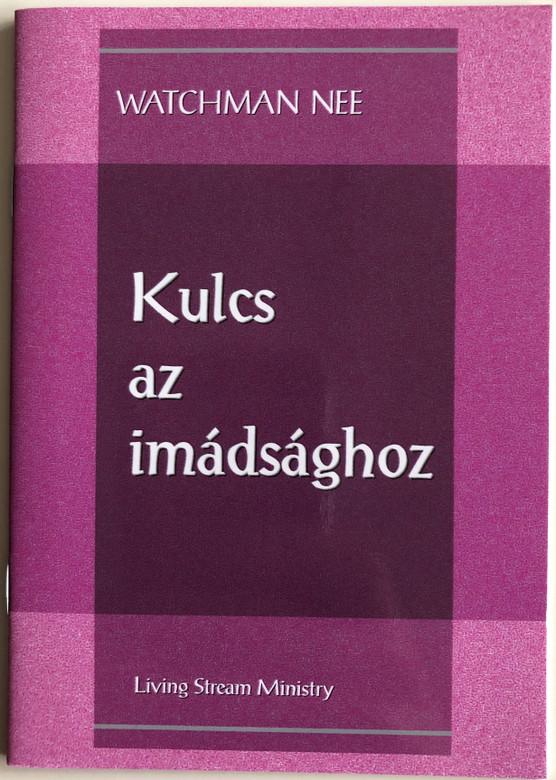 Kulcs az imádsághoz - The Key to Prayer by Watchman Nee / Hungarian Language Edition (9780736399845)
