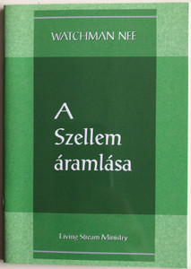 A Szellem áramlása - The Flow of the Spirit by Watchman Nee / Hungarian Language Edition (9780736399883)