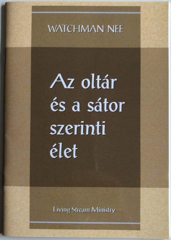 Az oltár és a sátor szerinti élet - The Life of the Altar and the Tent by Watchman Nee / Hungarian Language Edition (9780736399791)