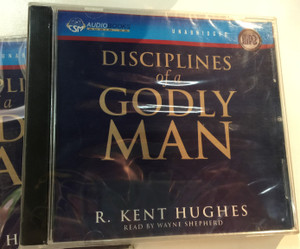 Disciplines of a Godly Man by R. Kent Hughes / Unabridged Audiobook MP3 - Read by Wayne Shepherd (9781596442764)