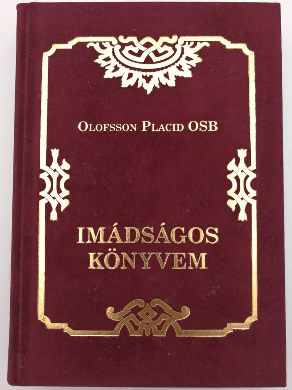 Imádságos könyvem by Olofsson Placid OSB / My prayer book - Hungarian Catholic Devotional book / Éghajlat könyvkiadó 2011 / Hardcover (9789639862425)