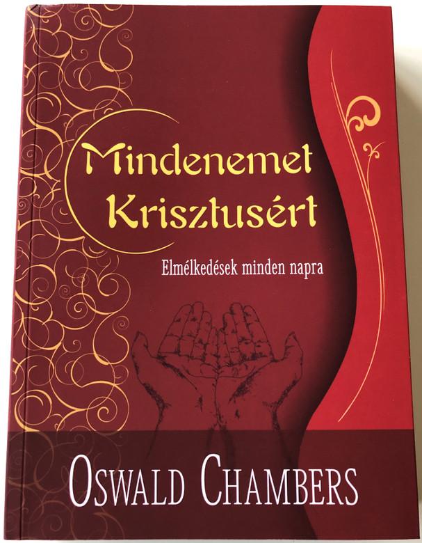 Mindenemet Krisztusért - Elmélkedések minden napra / My Utmost for His Highest by Oswald Chambers - Hungarian Language Edition (9786155624629)
