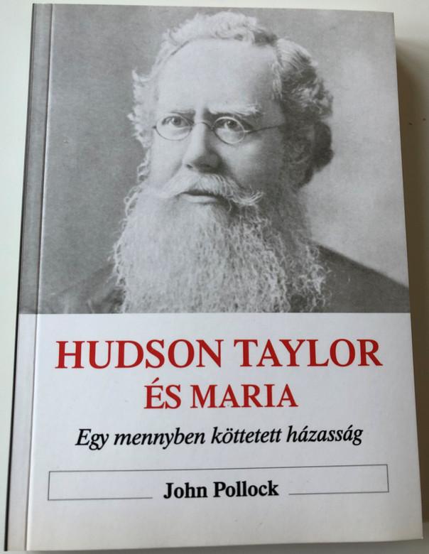 Hudson Taylor és Maria: Egy mennyben köttetett házasság / Hudson Taylor & Maria: A Match Made in Heaven by John Pollock / Hungarian Language Edition (9789639434929)