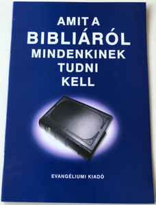 Amit a Bibliáról mindenkinek tudni kell - Áttekintő füzet A Biblia Mondanivalójáról / Introductory Booklet about the Bible for Young People in the Hungarian Language (9789639867277)