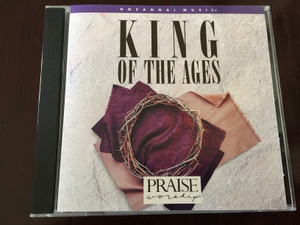 King of the Ages - Hosanna Music / Praise & worship / Integrity Media Asia Audio CD 1994 / Hosanna Music, Interludes, Scripture memory Songs / Gary Sadler (000768005729)