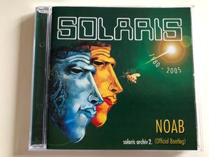 Solaris (1980 - 2005) – NOAB / Solaris Archiv 2. (Offical Bootleg) / Audio CD 2005 / SMP020