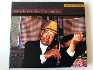 """Széki Népzene / Ádám István """"Icsán"""" És A Bandája - Traditional Music From Szek, Transylvania / Fonó Records Audio CD 2000 / FA-069-2"""
