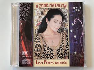 A Zene Hatalma - Liszt Ferenc dalaibol / Múvész -Ház Kft Audio CD 1994 Stereo / MHK-24-30-73
