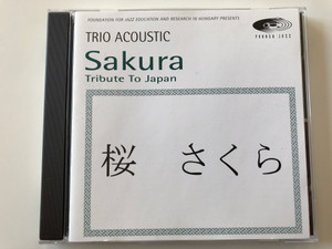 Foundation For Jazz Education And Research In Hungary Presents / Trio Acoustic - Sakura - Tribute To Japan / Pannon Jazz Audio CD 1997 / PJ 1033