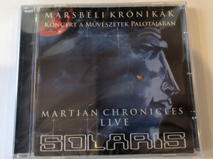 Marsbéli Krónikák - Koncert A Muveszetek Palotajaban / Martian Chronicles - Live / Solaris / Solaris Music Productions ‎Audio CD / 5998272703291