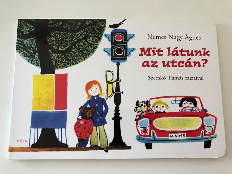 Mit látunk az utcán? by Nemes Nagy Ágnes / Illustrated by Szecskó Tamás / Móra könyvkiadó 2012 / Hungarian poetry for children / Board Book (9789631192254)