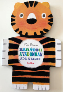 Barátok a vadonban - Add a kezed! by Seb Braun / Hungarian edition of Safari Friends / Móra könyvkiadó 2013 / Hungarian langauge children's rhyme book (9789631194111)