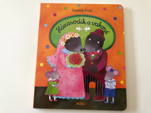 Házasodik a vakond by Gazdag Erzsi / The Mole is getting married - Hungarian Children's poem / Illustrated by Kállai Nagy Krisztina / Móra könyvkiadó 2014 / Board book (9789631196771)