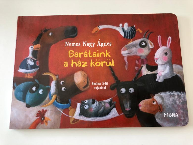 Barátaink a ház körül by Nemes Nagy Ágnes / Illustrations by Szalma Edit / Móra könyvkiadó 2015 / Színes lapozó / Color Board book for kids (9789631197679)