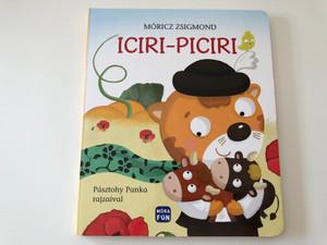 Iciri-Piciri by Móricz Zsigmond / Pásztohy Panka rajzaival / Móra könyvkiadó 2019 / Hungarian language board book (9789634155362)