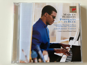 Marcus Roberts ‎– Portraits In Blue / Gershwin: Rhapsody in Blue ''I Got Rhytm Varations'', James P. Johnson: Yamekraw'' / Conducted by Robert Sadin / Sony Classical Audio CD 1996 / SK 68488