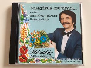 Halljatok Ciganyok... / enekel: Miklos Jozsef / Hungarian Songs / Udvarhaz Harmashatashegyen / Kiser: Olah Kalman es ciganyzenekara / Bariton Bt. Audio CD / BAR 001