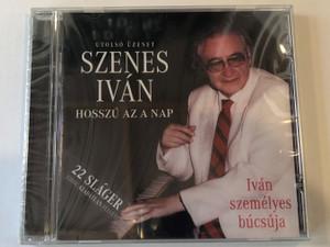 Utolso Uzenet Szenes Iván – Hosszú Az A Nap / Ivan szemelyes bucsuja / 22 Slager eddig kiadlatan felvetelek is / Universal Audio CD 2010 / B688072