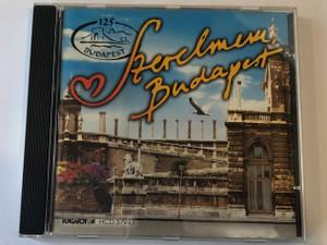 Szerelmem, Budapest / Hungaroton Audio CD 1998 / HCD 37943