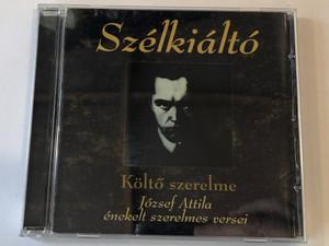 Szélkiáltó - Költő szerelme / József Attila enekelt szerelmes versei / Periferic Records Audio CD 2006 / BGCD 167