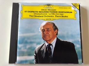 Olivier Messiaen - Et Exspecto Resurrectionem Mortuorum, Chronochromie, La Ville D'en Haut / The Cleveland Orchestra, Pierre Boulez / Deutsche Grammophon Audio CD 1995 Stereo / 445 827-2