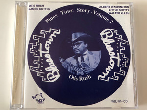 Bluestown Story, Volume 2 - Otis Rush / James Cotton, Albert Washington, Little Scotty, Walter Allen / Wolf Records Audio CD / WBJ 014 CD