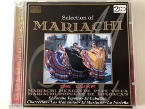 Selection Of Mariachi / De Luxe / Mariachi Mexico De Pepe Villa, Mariachi Popular De Mixoacan / El Jarabe Tapatio,El Caballito, Charrerias, Las Mananitas, El Mariachi, La Nortena / Gold Sound 2x Audio CD 1997 / DCD-793