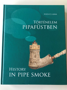 History in Pipe Smoke by Ridovics Anna / Történelem Pipafüstben / Selection from the Pipe collection of the Hungarian National Musem / Martin Opitz kiadó 2019 / Hungarian-English Bilingual Hardcover Book (9789639987616)